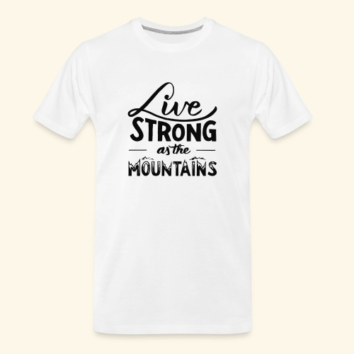 LIVE STRONG - Men's Premium Organic T-Shirt