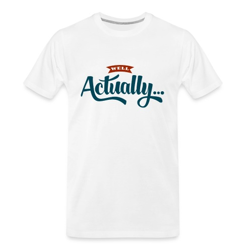 Well Actually... T-Shirt - Men's Premium Organic T-Shirt