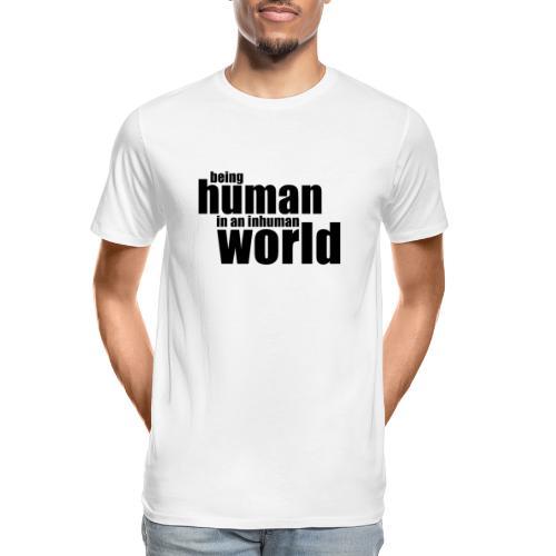 Being human in an inhuman world - Men's Premium Organic T-Shirt