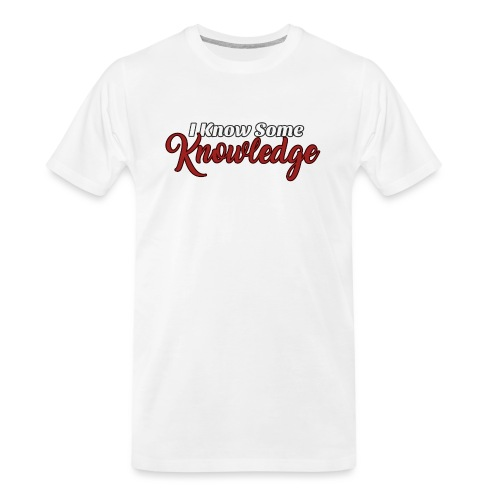 I Know Some Knowledge - Men's Premium Organic T-Shirt