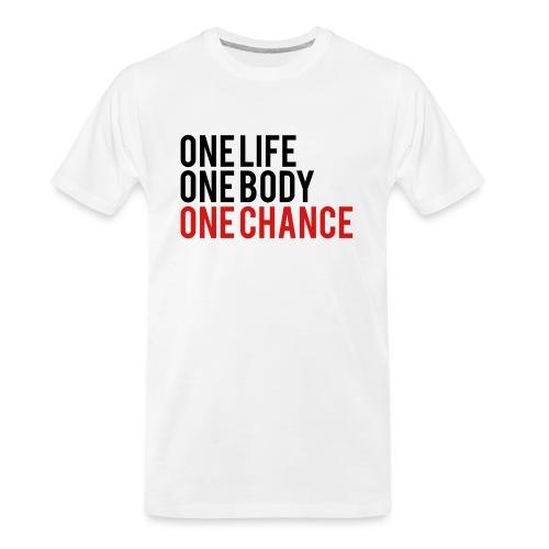 One Life One Body One Chance - Men's Premium Organic T-Shirt