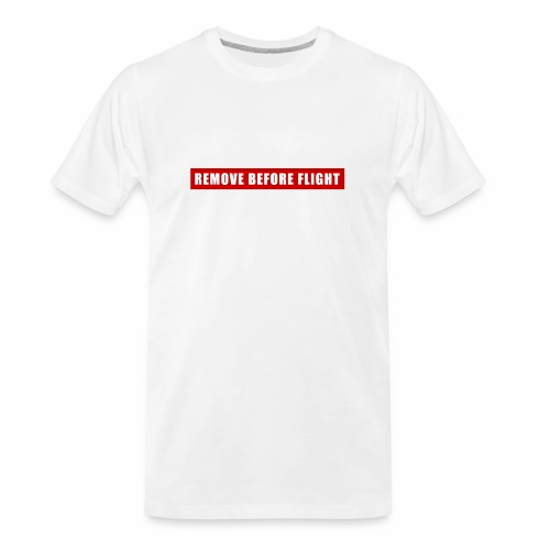 Remove Before Flight - Men's Premium Organic T-Shirt