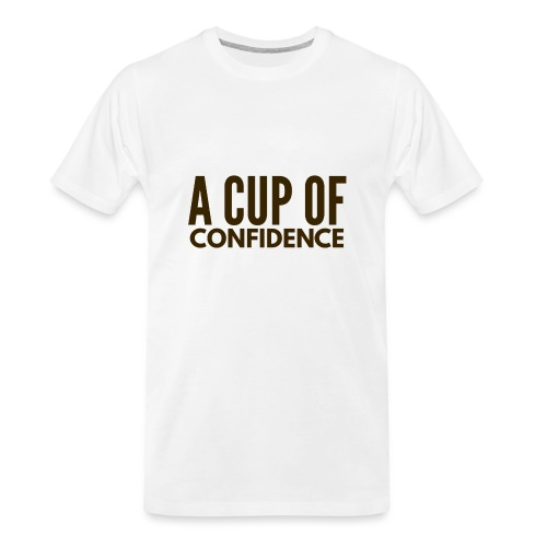 A Cup Of Confidence - Men's Premium Organic T-Shirt