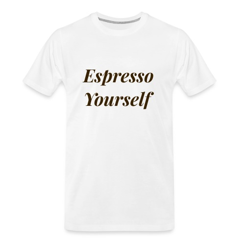 Espresso Yourself Women's Tee - Men's Premium Organic T-Shirt