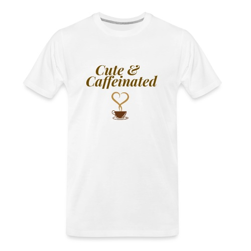 Cute & Caffeinated Women's Tee - Men's Premium Organic T-Shirt