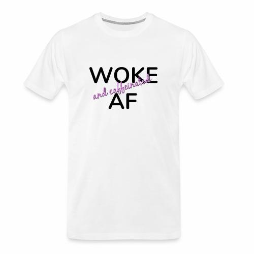 Woke & Caffeinated AF design - Men's Premium Organic T-Shirt