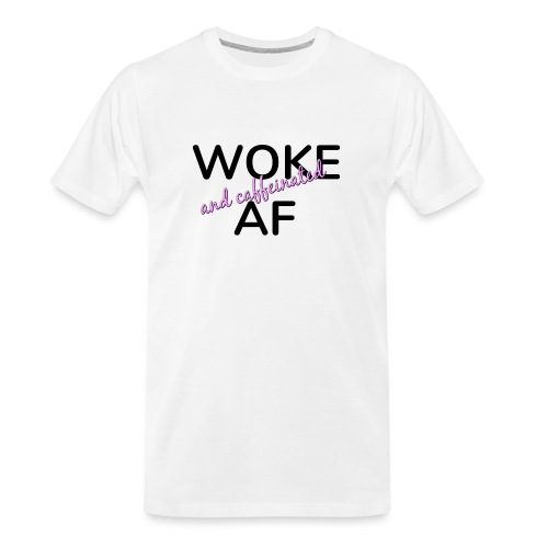 Woke & Caffeinated AF design - Men's Premium Organic T-Shirt