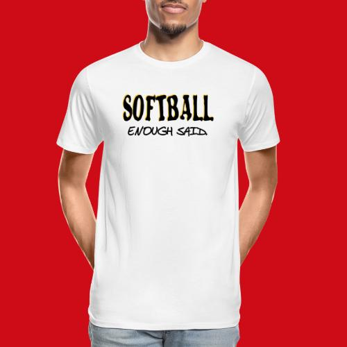 Softball Enough Said - Men's Premium Organic T-Shirt