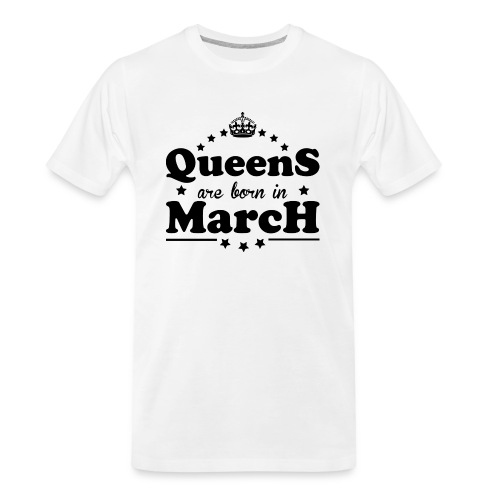 Queens are born in March - Men's Premium Organic T-Shirt