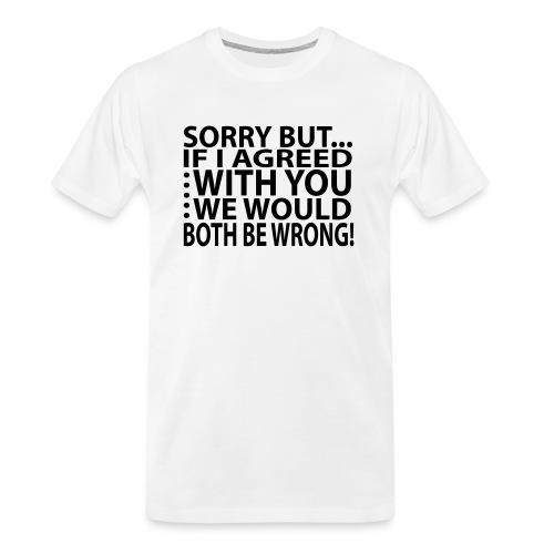 Sorry but... - Men's Premium Organic T-Shirt