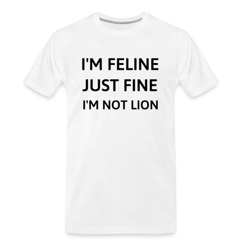 I'm feline just fine - Men's Premium Organic T-Shirt