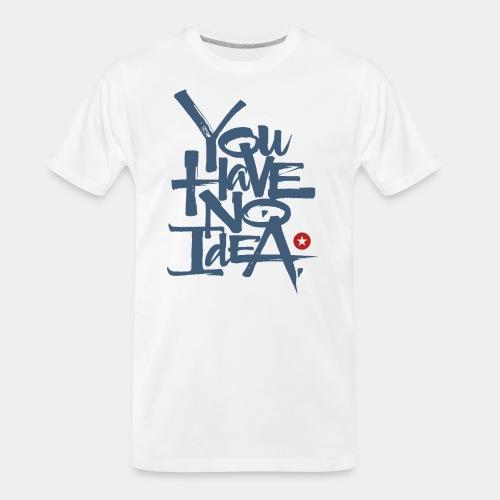 you have no idea - Men's Premium Organic T-Shirt