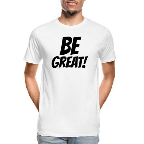 Be Great Black - Men's Premium Organic T-Shirt