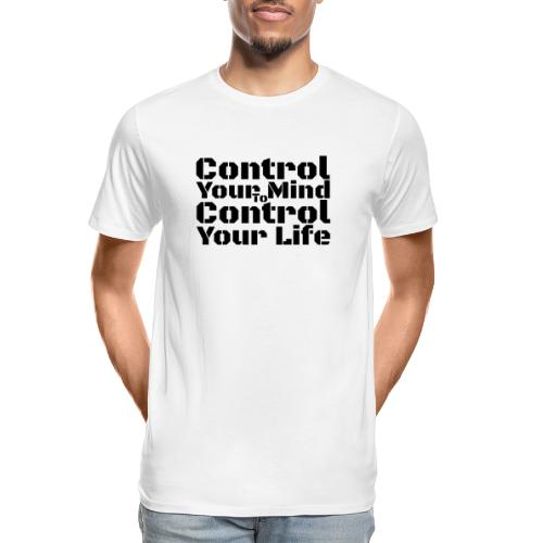 Control Your Mind To Control Your Life - Black - Men's Premium Organic T-Shirt