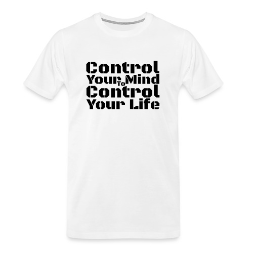 Control Your Mind To Control Your Life - Black - Men's Premium Organic T-Shirt