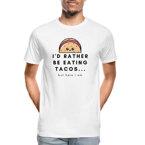 I d rather be eating tacos - Men's Premium Organic T-Shirt