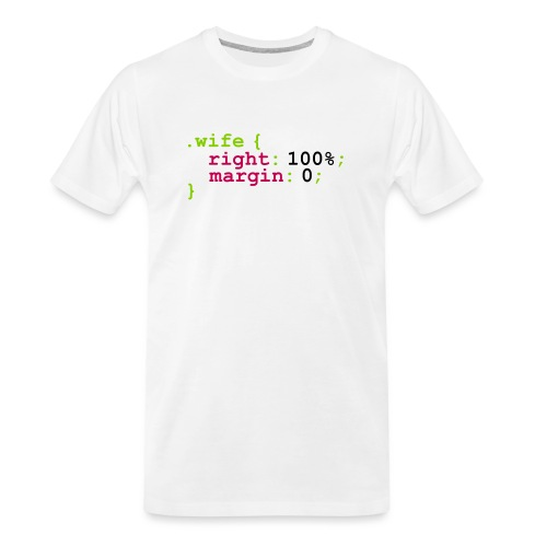 My Wife is Right - Men's Premium Organic T-Shirt