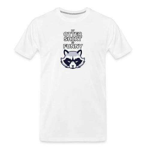 My Otter Shirt Is Funny - Men's Premium Organic T-Shirt