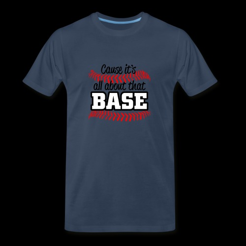 all about that base - Men's Premium Organic T-Shirt