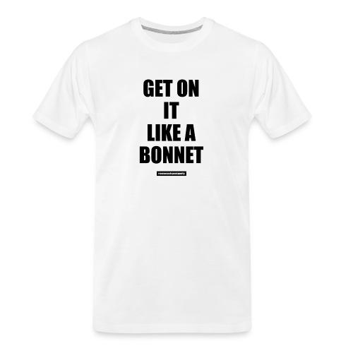 Get On It Like A Bonnet Patron Only - Men's Premium Organic T-Shirt