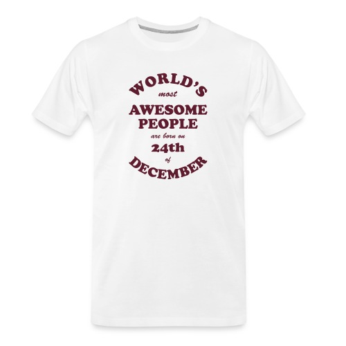 Most Awesome People are born on 24th of December - Men's Premium Organic T-Shirt