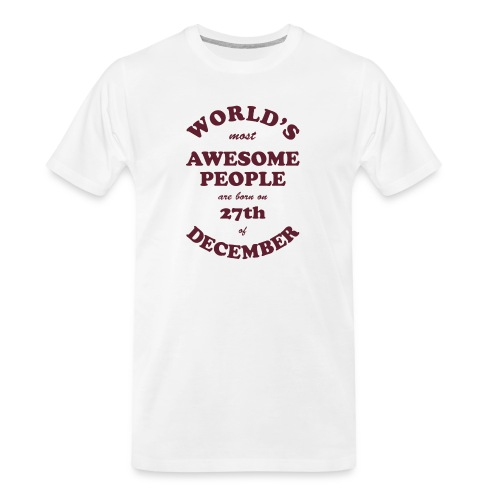 Most Awesome People are born on 27th of December - Men's Premium Organic T-Shirt