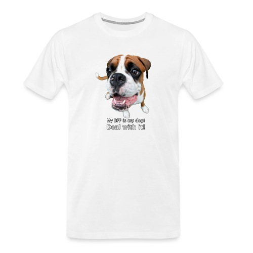 My BFF is my dog deal with it - Men's Premium Organic T-Shirt
