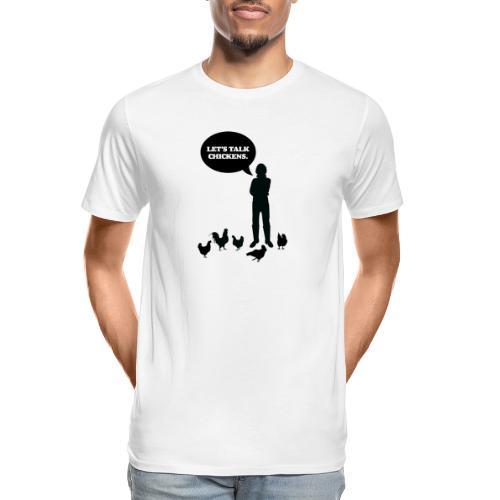 Let's talk chickens - Men's Premium Organic T-Shirt