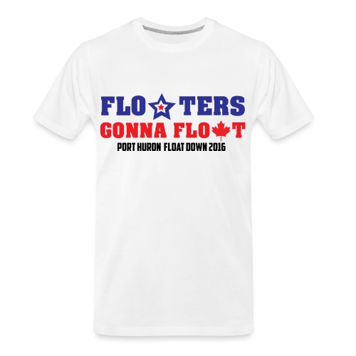 Floaters Gonna Float - Port Huron Float Down 2016 - Men's Premium Organic T-Shirt