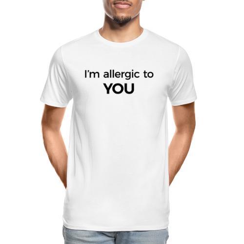 I'm Allergic to You - Men's Premium Organic T-Shirt
