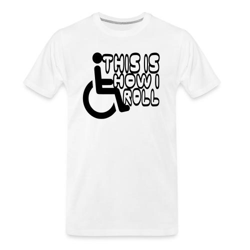 This is how i rol. wheelchair fun, lul, humor - Men's Premium Organic T-Shirt