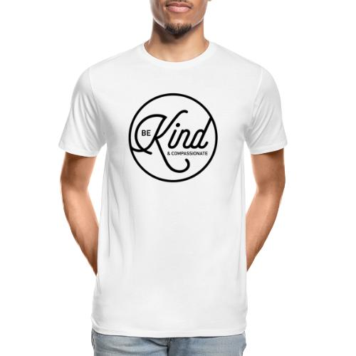 Be Kind and Compassionate - Men's Premium Organic T-Shirt