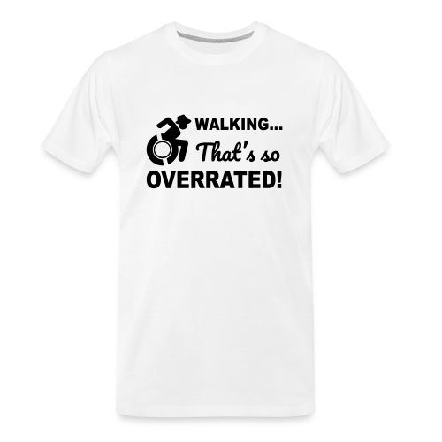 Walking that's so overrated for wheelchair users - Men's Premium Organic T-Shirt