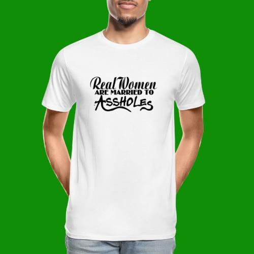 Real Women Marry A$$holes - Men's Premium Organic T-Shirt