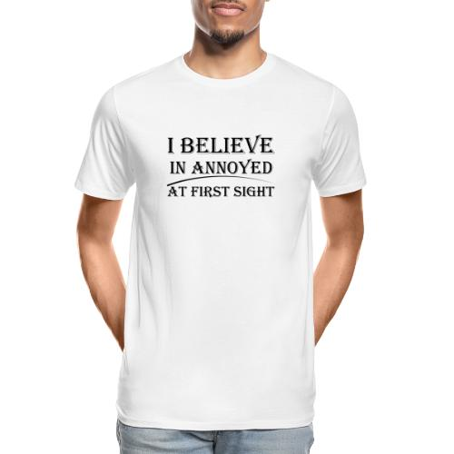 I Believe In Annoyed At First Sight - Men's Premium Organic T-Shirt