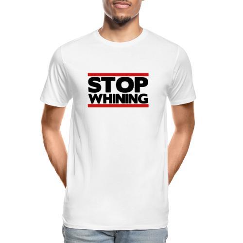 Stop Whining - Men's Premium Organic T-Shirt