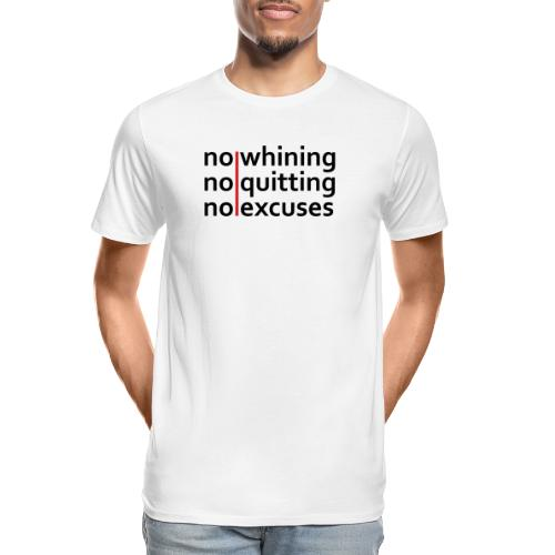 No Whining | No Quitting | No Excuses - Men's Premium Organic T-Shirt