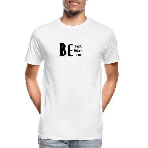 Be Bold. Be Brave. Be You. - Men's Premium Organic T-Shirt