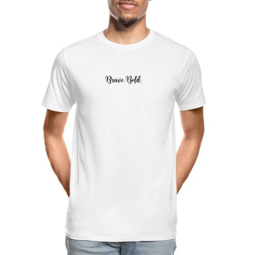 Brave. Bold. - Men's Premium Organic T-Shirt