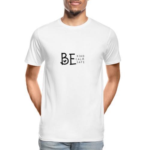 Be Kind, Be Calm, Be Safe - Men's Premium Organic T-Shirt