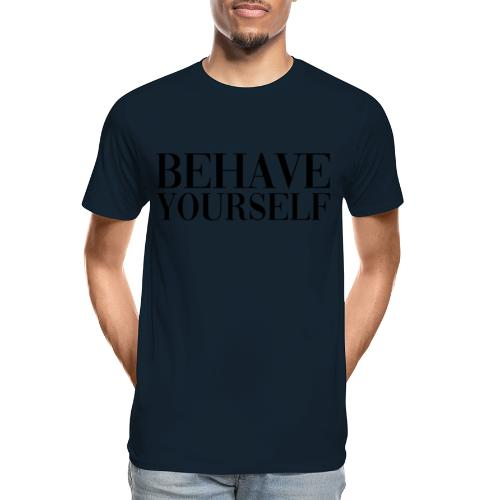 BEHAVE YOURSELF - Men's Premium Organic T-Shirt