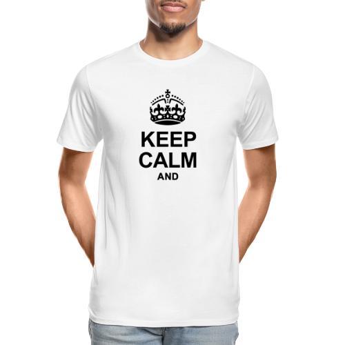 KEEP CALM AND... WRITE YOUR TEXT - Men's Premium Organic T-Shirt