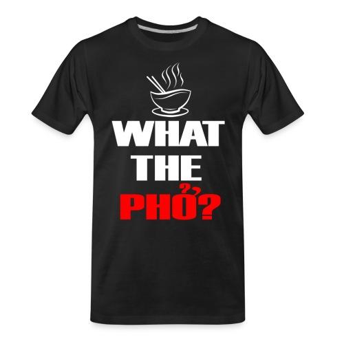 What the Pho White.png - Men's Premium Organic T-Shirt