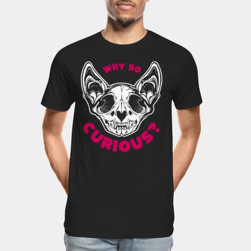 why so curious cat skull - Men's Premium Organic T-Shirt