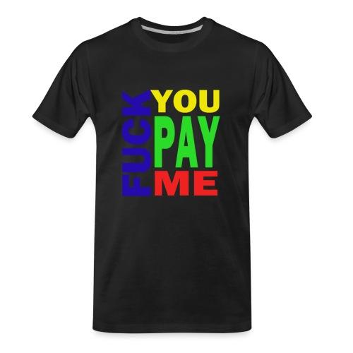 Fuck You Pay Me Hoodie - Men's Premium Organic T-Shirt