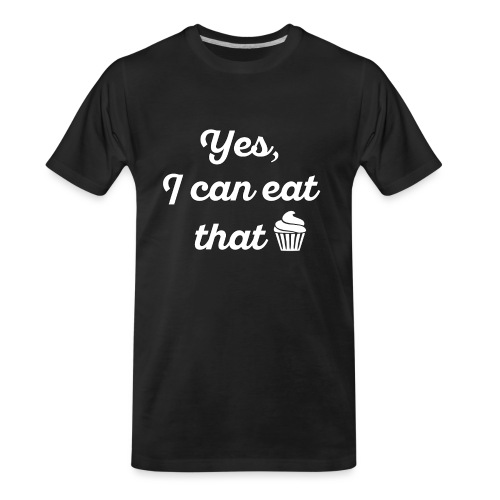 Yes, I Can Eat That - Men's Premium Organic T-Shirt