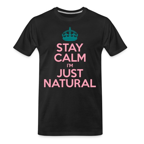 Stay Calm Im Just Natural_GlobalCouture Women's T- - Men's Premium Organic T-Shirt