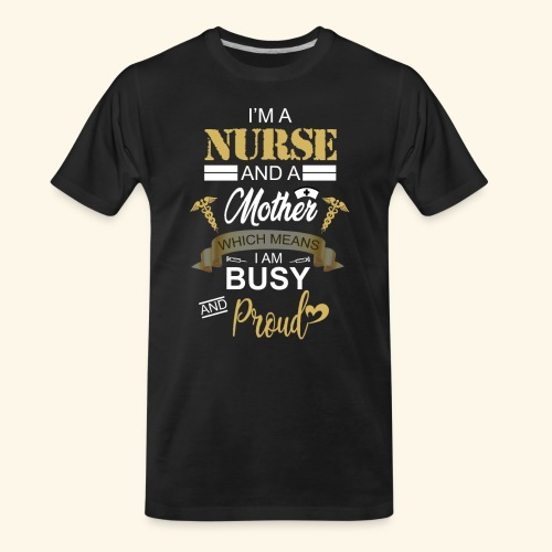 I'm a nurse and a mother - Men's Premium Organic T-Shirt