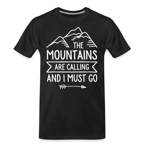 The Mountains are Calling and I Must Go - Men's Premium Organic T-Shirt