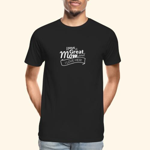 I HAVE A GREAT MOM AND I LOVE HER TEE - Men's Premium Organic T-Shirt